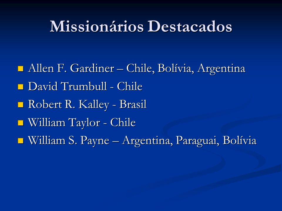 Missionários Destacados Allen F. Gardiner – Chile, Bolívia, Argentina Allen F. Gardiner – Chile, Bolívia, Argentina David Trumbull - Chile David Trumb