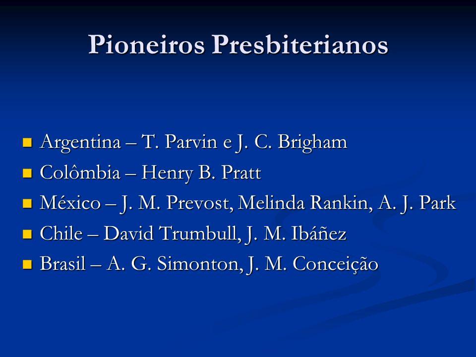 Pioneiros Presbiterianos Argentina – T. Parvin e J. C. Brigham Argentina – T. Parvin e J. C. Brigham Colômbia – Henry B. Pratt Colômbia – Henry B. Pra