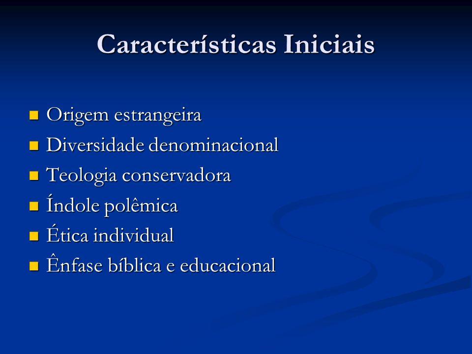 Características Iniciais Origem estrangeira Origem estrangeira Diversidade denominacional Diversidade denominacional Teologia conservadora Teologia co