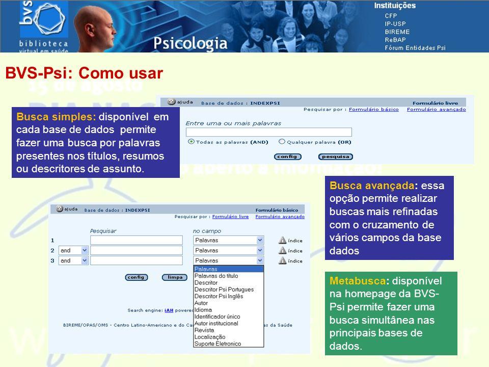 Metabusca: disponível na homepage da BVS- Psi permite fazer uma busca simultânea nas principais bases de dados. Busca simples: disponível em cada base