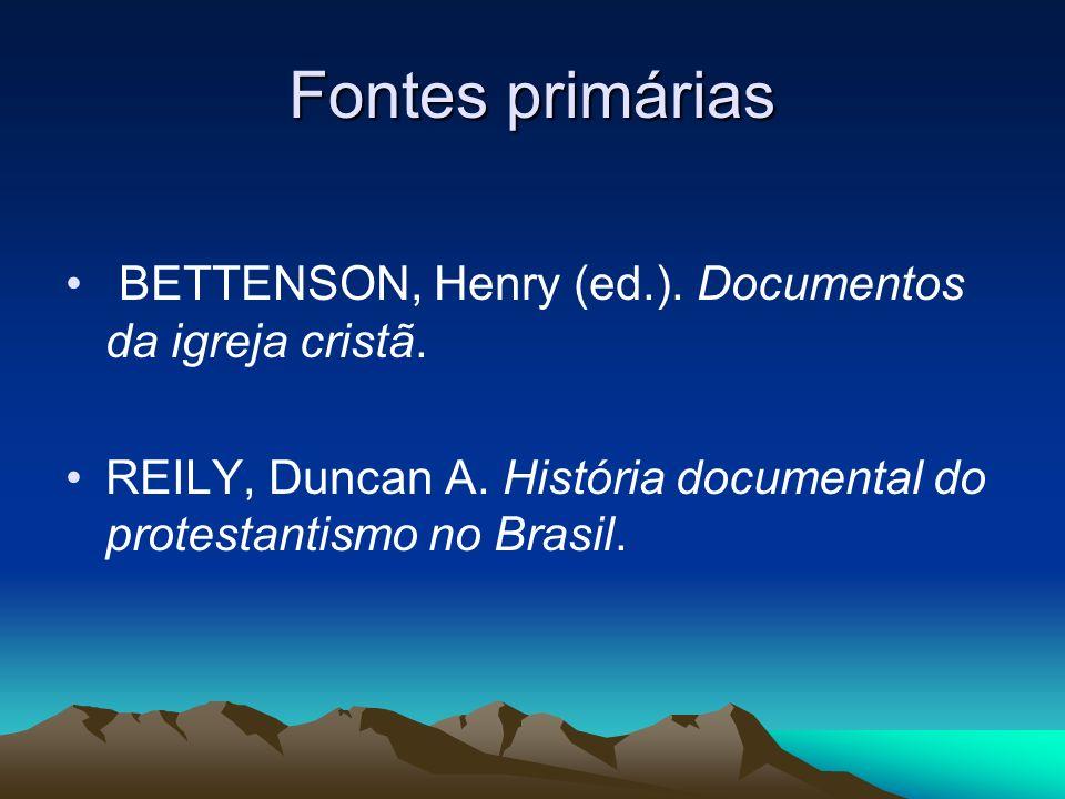 Fontes primárias BETTENSON, Henry (ed.). Documentos da igreja cristã. REILY, Duncan A. História documental do protestantismo no Brasil.