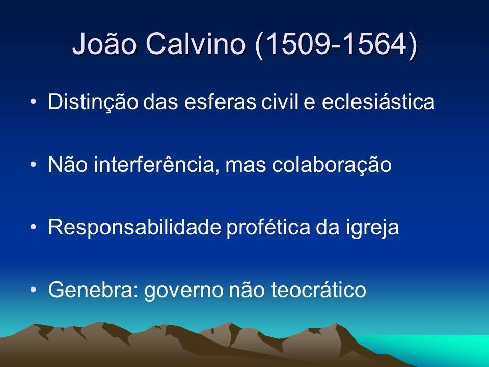 João Calvino (1509-1564) Distinção das esferas civil e eclesiástica Não interferência, mas colaboração Responsabilidade profética da igreja Genebra: g