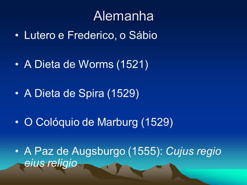 Alemanha Lutero e Frederico, o Sábio A Dieta de Worms (1521) A Dieta de Spira (1529) O Colóquio de Marburg (1529) A Paz de Augsburgo (1555): Cujus reg