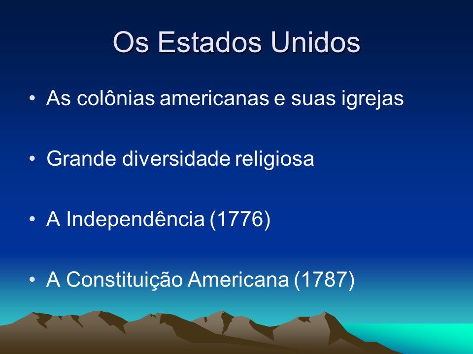 Os Estados Unidos As colônias americanas e suas igrejas Grande diversidade religiosa A Independência (1776) A Constituição Americana (1787)