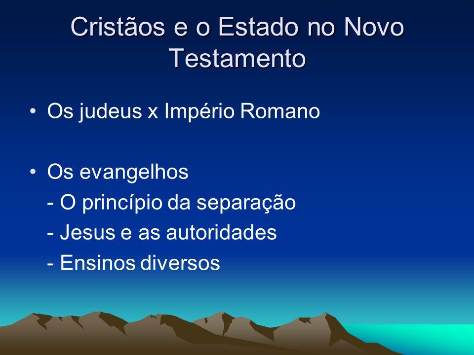 Cristãos e o Estado no Novo Testamento Os judeus x Império Romano Os evangelhos - O princípio da separação - Jesus e as autoridades - Ensinos diversos