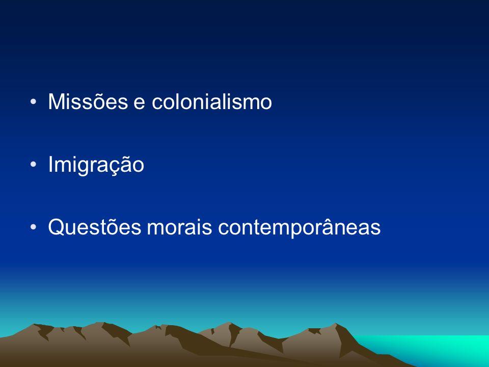 Missões e colonialismo Imigração Questões morais contemporâneas