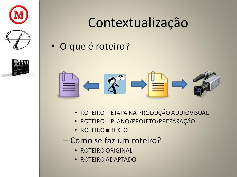 Contextualização O que é roteiro? ROTEIRO ETAPA NA PRODUÇÃO AUDIOVISUAL ROTEIRO PLANO/PROJETO/PREPARAÇÃO ROTEIRO TEXTO – Como se faz um roteiro? ROTEI