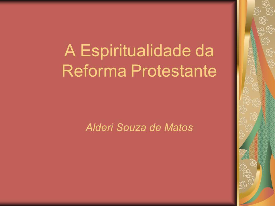 A Espiritualidade da Reforma Protestante Alderi Souza de Matos