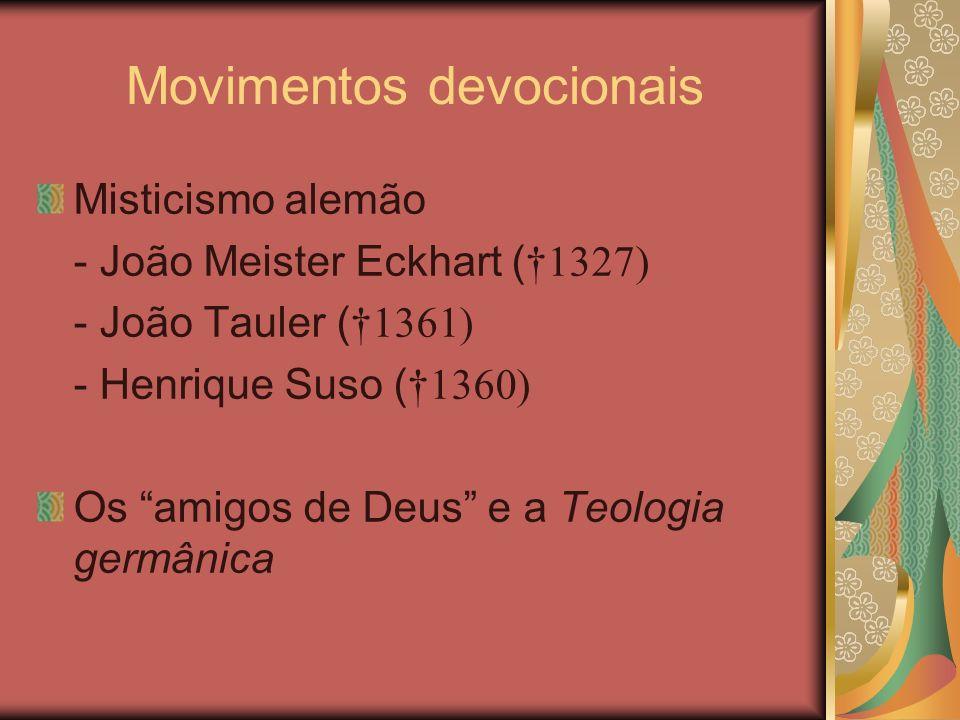 Movimentos devocionais Misticismo alemão - João Meister Eckhart ( 1327) - João Tauler ( 1361) - Henrique Suso ( 1360) Os amigos de Deus e a Teologia g