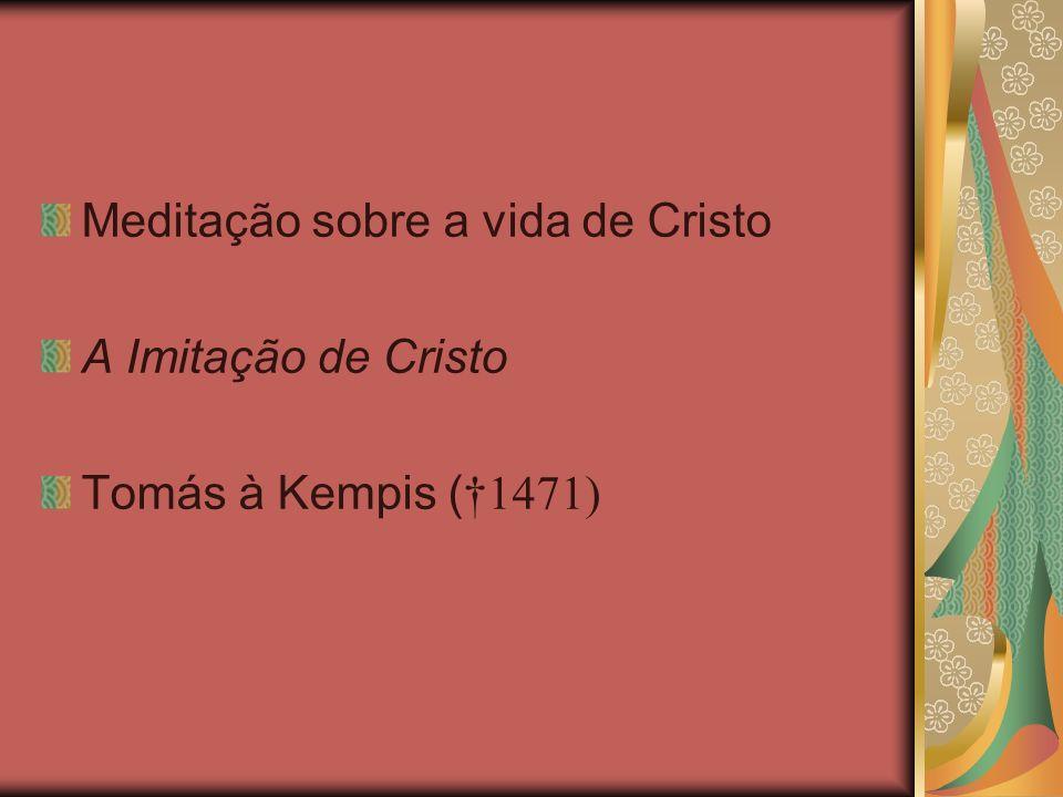 Meditação sobre a vida de Cristo A Imitação de Cristo Tomás à Kempis ( 1471)