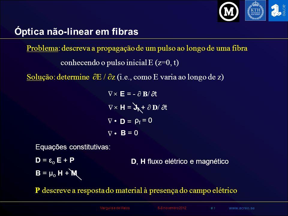 Margulis e de Matos5-6 novembro 2012 # 2 www.acreo.se E) = - / t B = (- / t ( µ o H ) = - µ o 2 / t 2 (ε o E + P) ( E) = - 1/c 2 2 E / t 2 - μ o 2 P /t 2 Elimina termos magnéticos B e H Para resolver para P precisa-se de mecânica quântica.