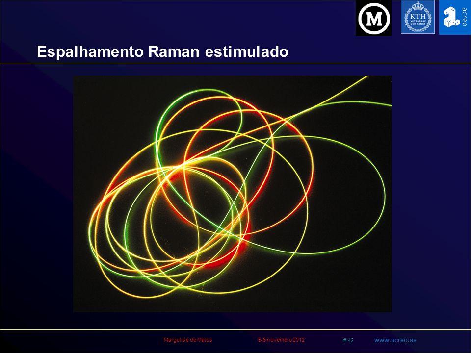 Margulis e de Matos5-6 novembro 2012 # 42 www.acreo.se Espalhamento Raman estimulado