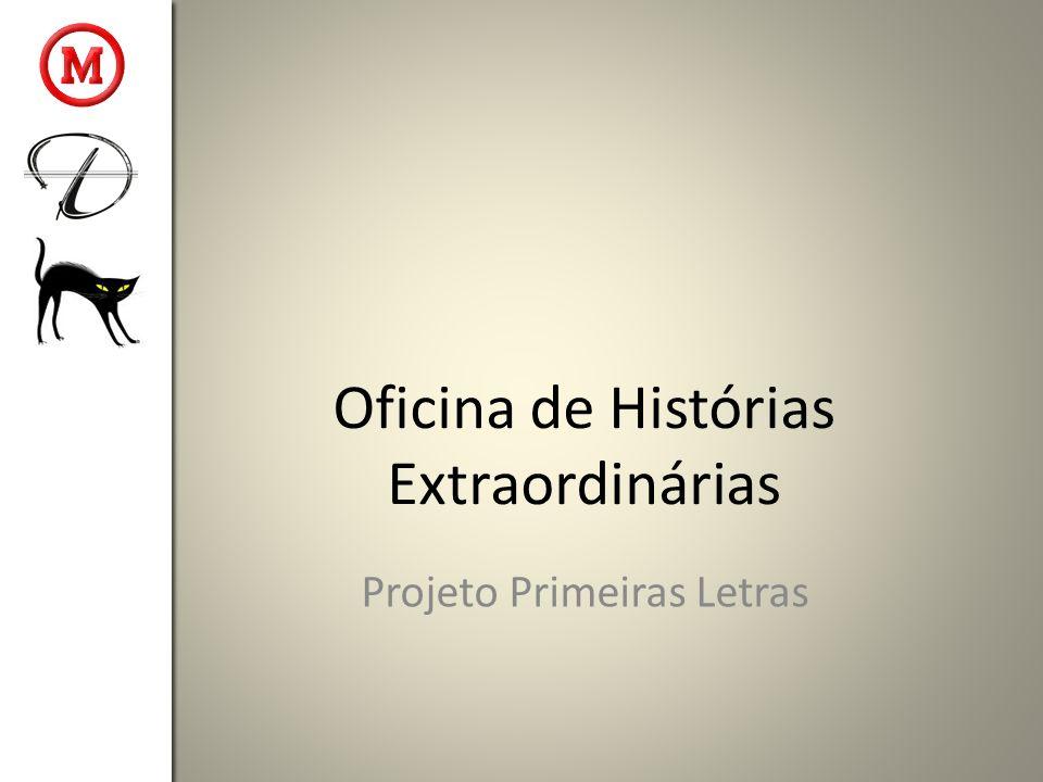 Oficina de Histórias Extraordinárias Objetivos – Objetivo Geral: exercitar diferentes estratégias de criação textual – Objetivo Específico: exercitar a produção de um miniconto de terror.