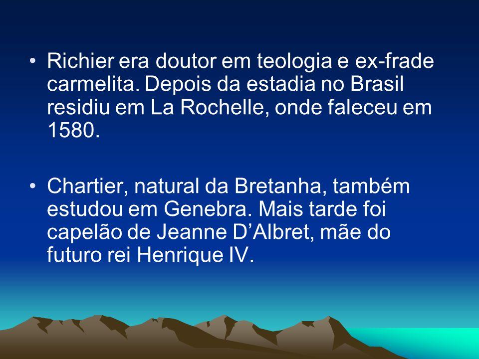 Richier era doutor em teologia e ex-frade carmelita. Depois da estadia no Brasil residiu em La Rochelle, onde faleceu em 1580. Chartier, natural da Br