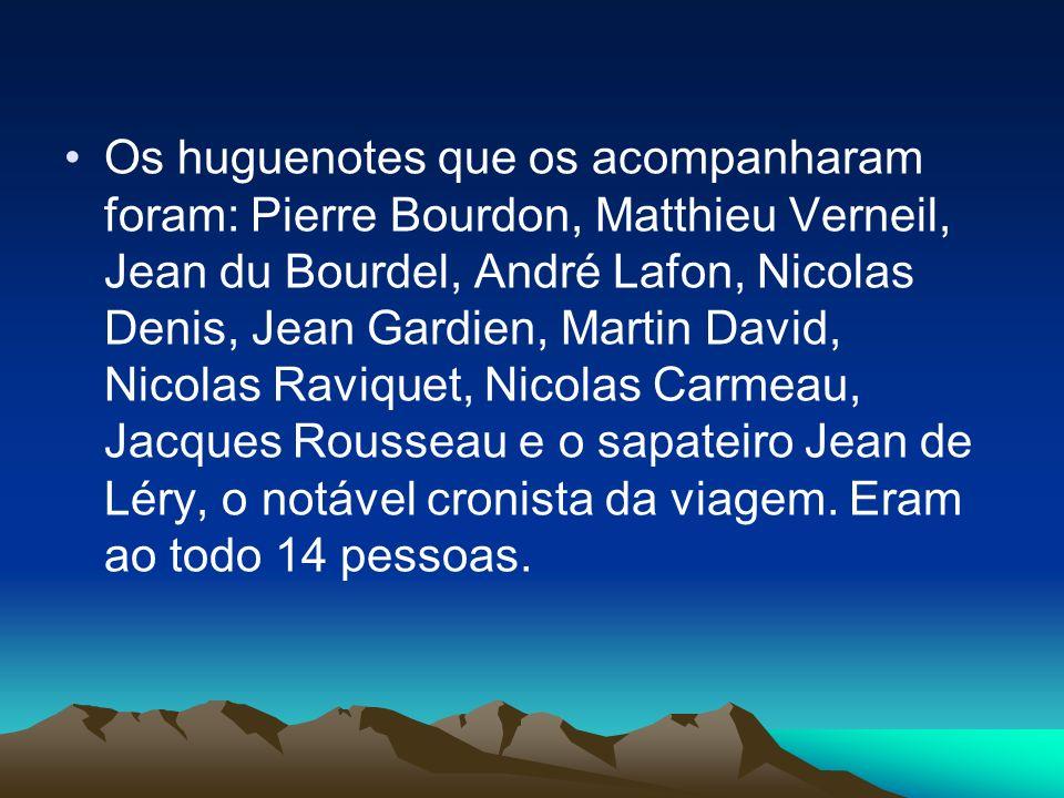 Os huguenotes que os acompanharam foram: Pierre Bourdon, Matthieu Verneil, Jean du Bourdel, André Lafon, Nicolas Denis, Jean Gardien, Martin David, Ni