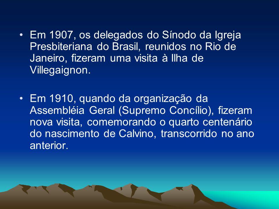 Em 1907, os delegados do Sínodo da Igreja Presbiteriana do Brasil, reunidos no Rio de Janeiro, fizeram uma visita à Ilha de Villegaignon. Em 1910, qua