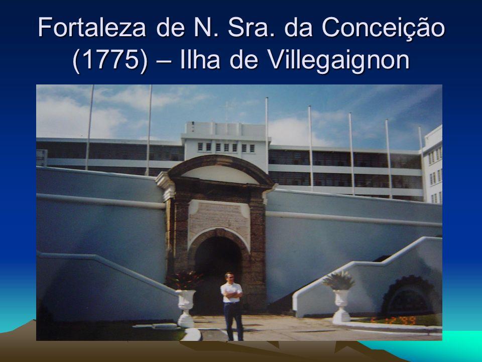 Fortaleza de N. Sra. da Conceição (1775) – Ilha de Villegaignon