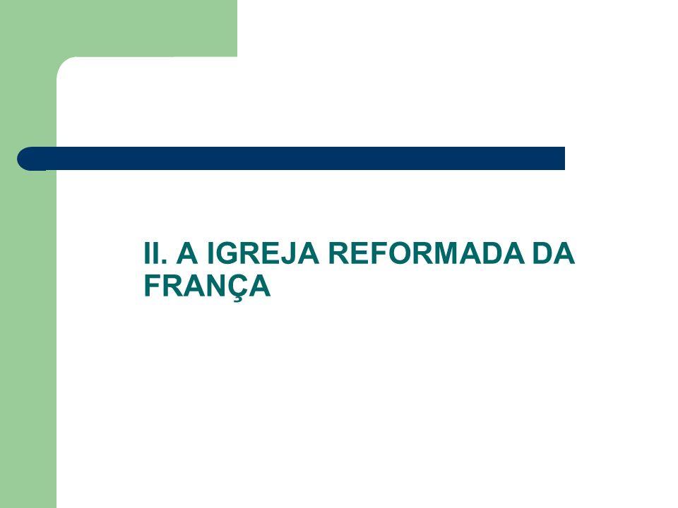 II. A IGREJA REFORMADA DA FRANÇA
