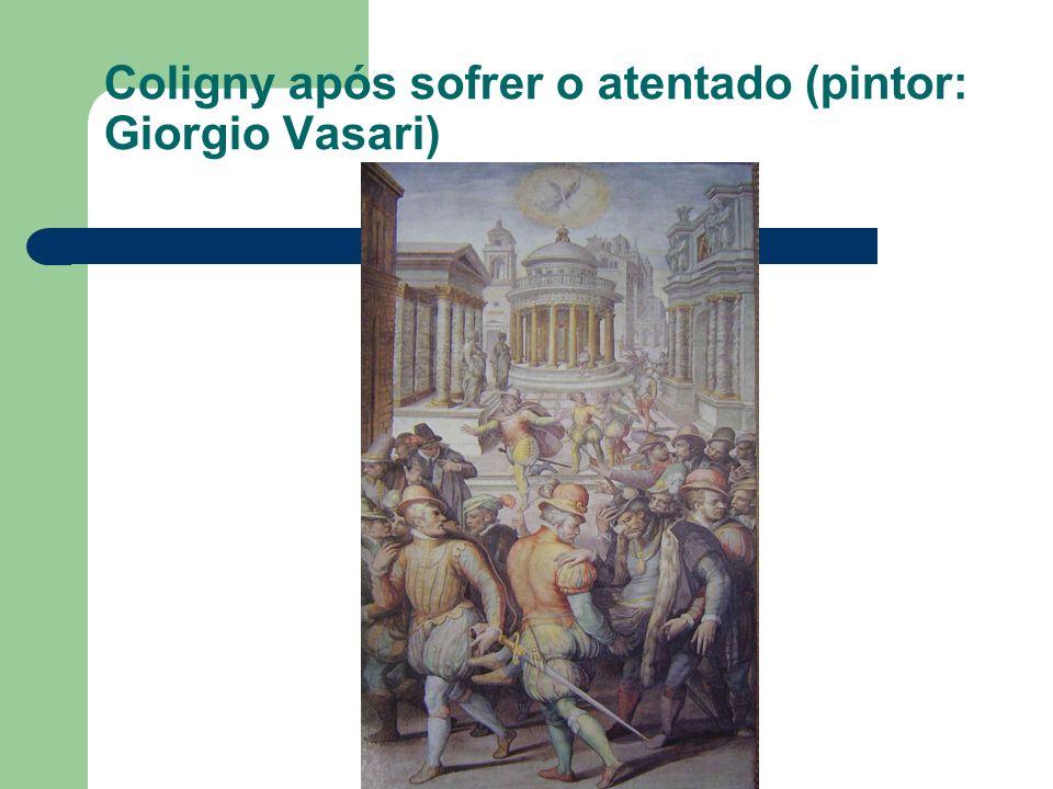 Coligny após sofrer o atentado (pintor: Giorgio Vasari)