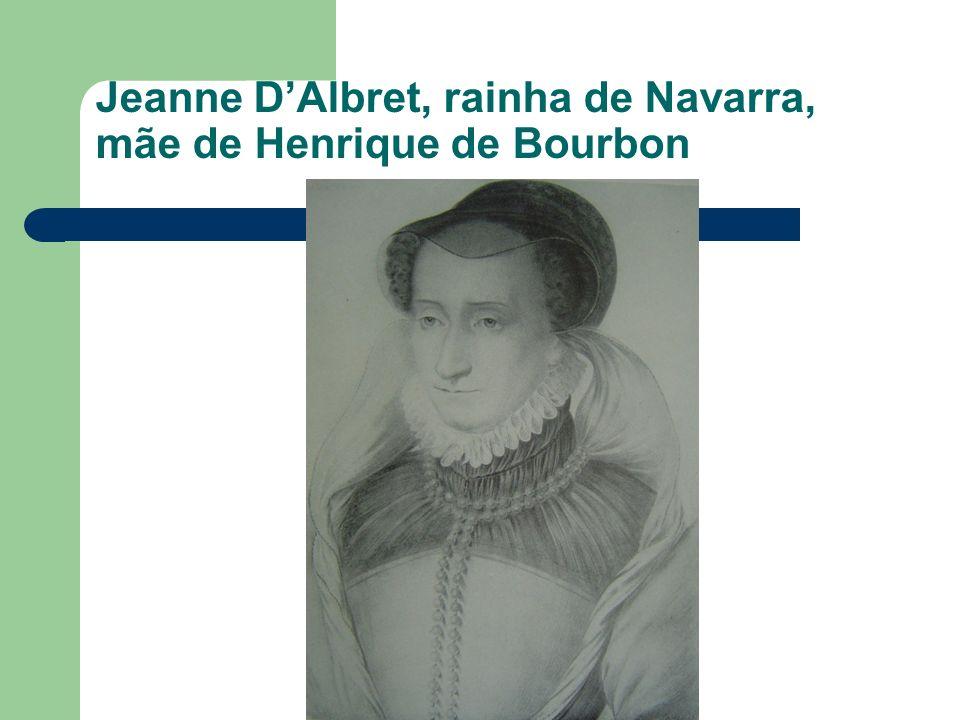 Jeanne DAlbret, rainha de Navarra, mãe de Henrique de Bourbon