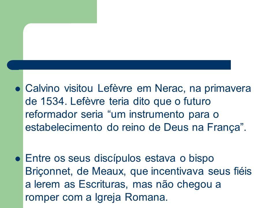 Calvino visitou Lefèvre em Nerac, na primavera de 1534. Lefèvre teria dito que o futuro reformador seria um instrumento para o estabelecimento do rein