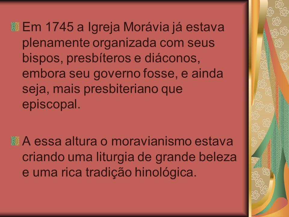 Em 1745 a Igreja Morávia já estava plenamente organizada com seus bispos, presbíteros e diáconos, embora seu governo fosse, e ainda seja, mais presbit