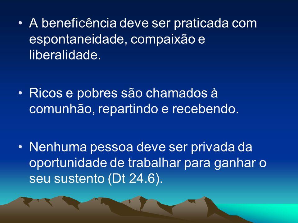 A beneficência deve ser praticada com espontaneidade, compaixão e liberalidade. Ricos e pobres são chamados à comunhão, repartindo e recebendo. Nenhum