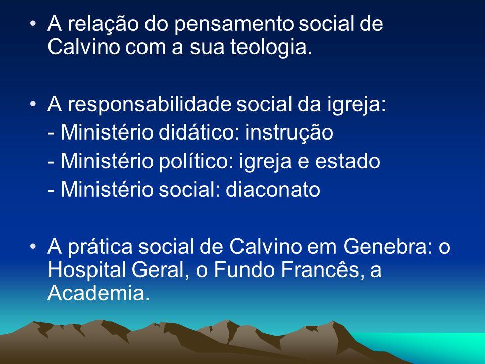 A relação do pensamento social de Calvino com a sua teologia. A responsabilidade social da igreja: - Ministério didático: instrução - Ministério polít