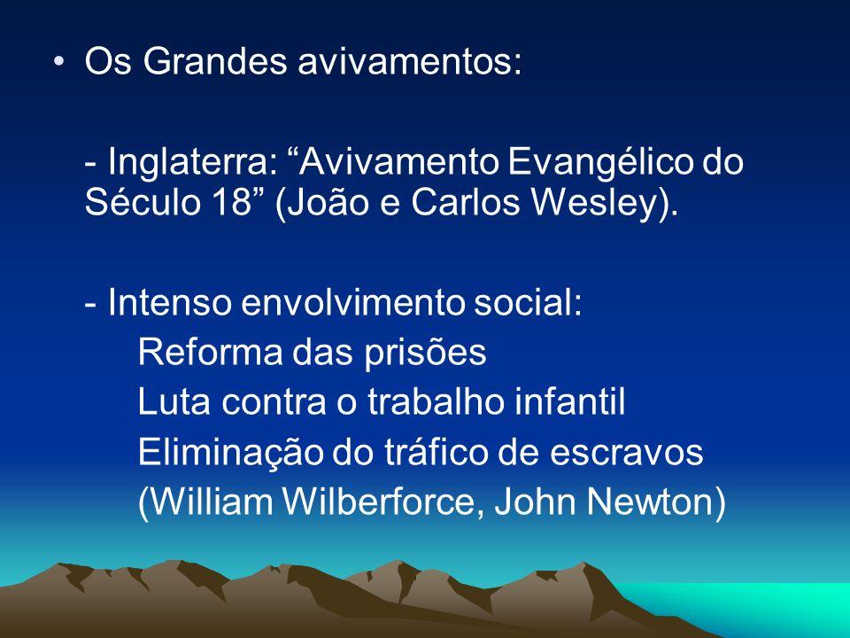 Os Grandes avivamentos: - Inglaterra: Avivamento Evangélico do Século 18 (João e Carlos Wesley). - Intenso envolvimento social: Reforma das prisões Lu