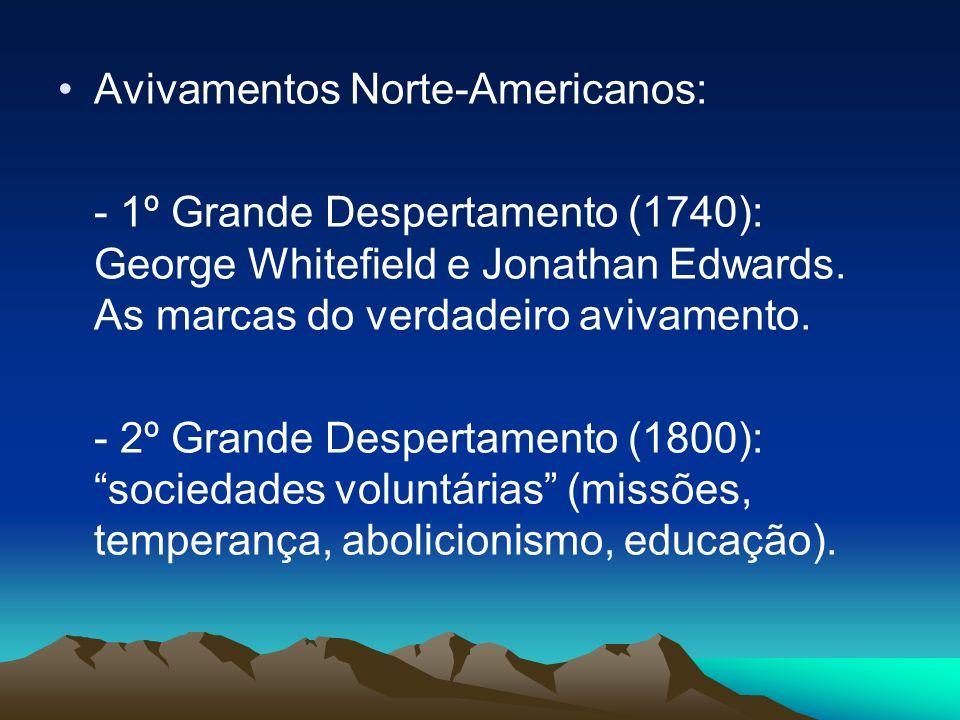 Avivamentos Norte-Americanos: - 1º Grande Despertamento (1740): George Whitefield e Jonathan Edwards. As marcas do verdadeiro avivamento. - 2º Grande