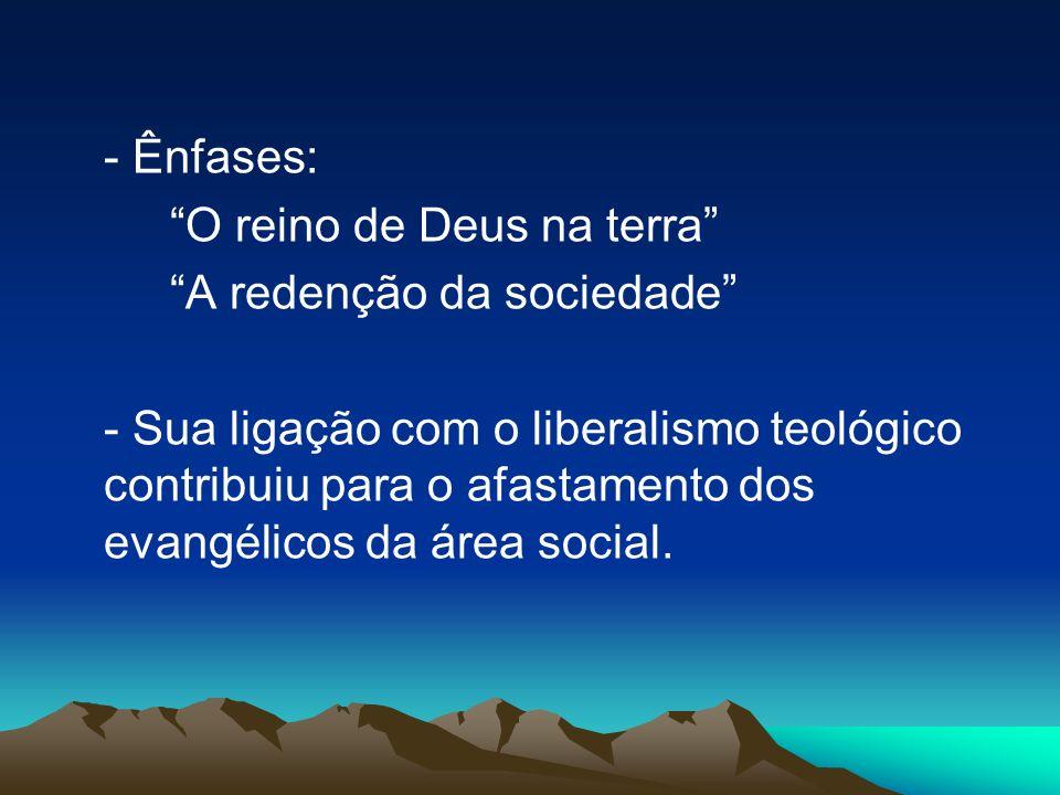 - Ênfases: O reino de Deus na terra A redenção da sociedade - Sua ligação com o liberalismo teológico contribuiu para o afastamento dos evangélicos da