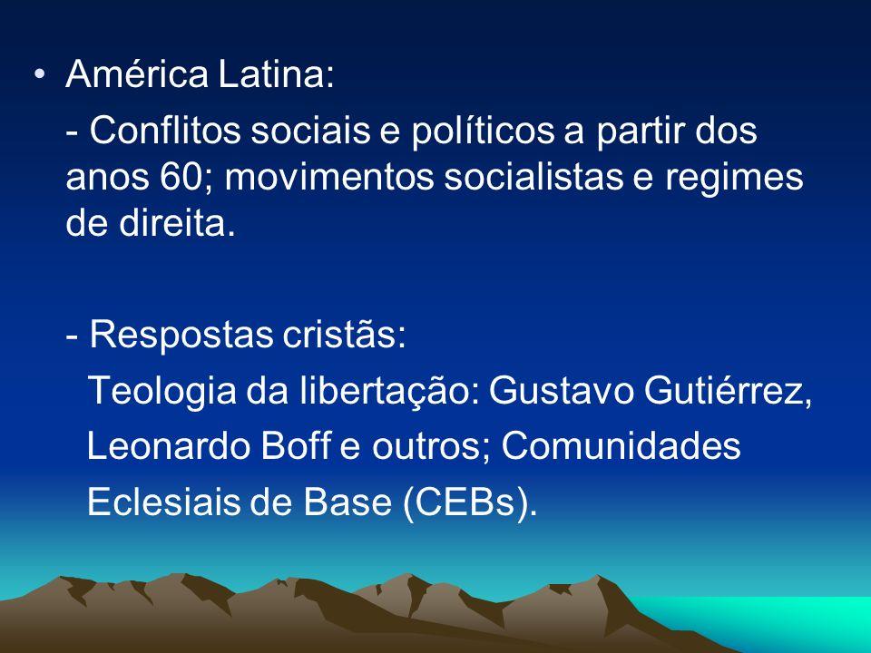 América Latina: - Conflitos sociais e políticos a partir dos anos 60; movimentos socialistas e regimes de direita. - Respostas cristãs: Teologia da li