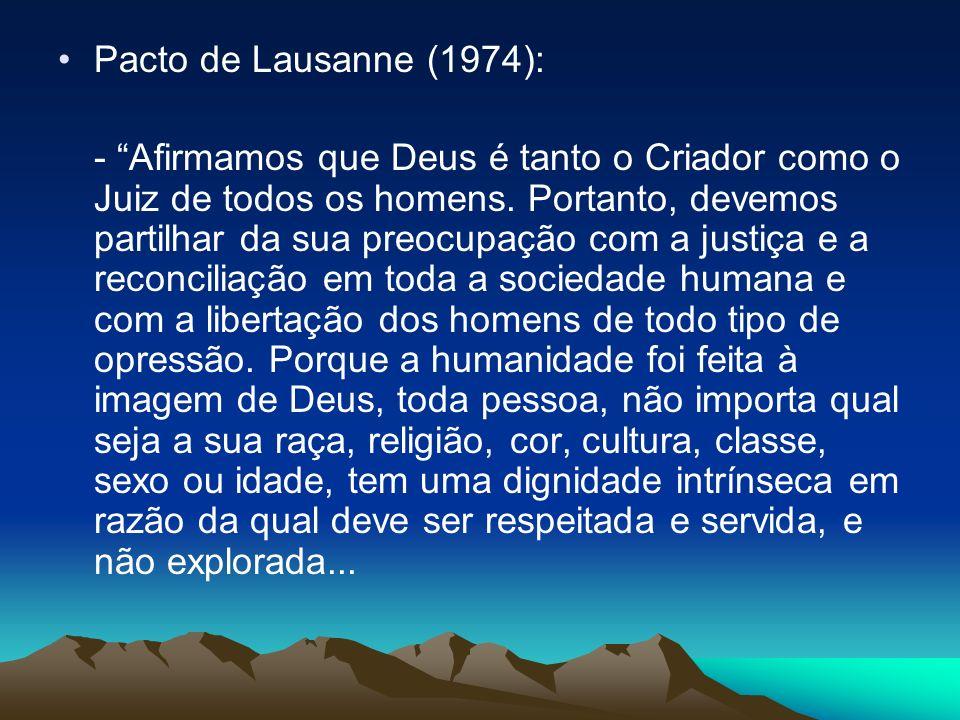 Pacto de Lausanne (1974): - Afirmamos que Deus é tanto o Criador como o Juiz de todos os homens. Portanto, devemos partilhar da sua preocupação com a