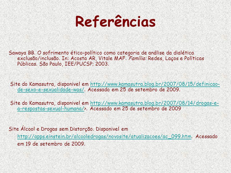 Referências Sawaya BB. O sofrimento ético-político como categoria de análise da dialética exclusão/inclusão. In: Acosta AR, Vitale MAF. Família: Redes