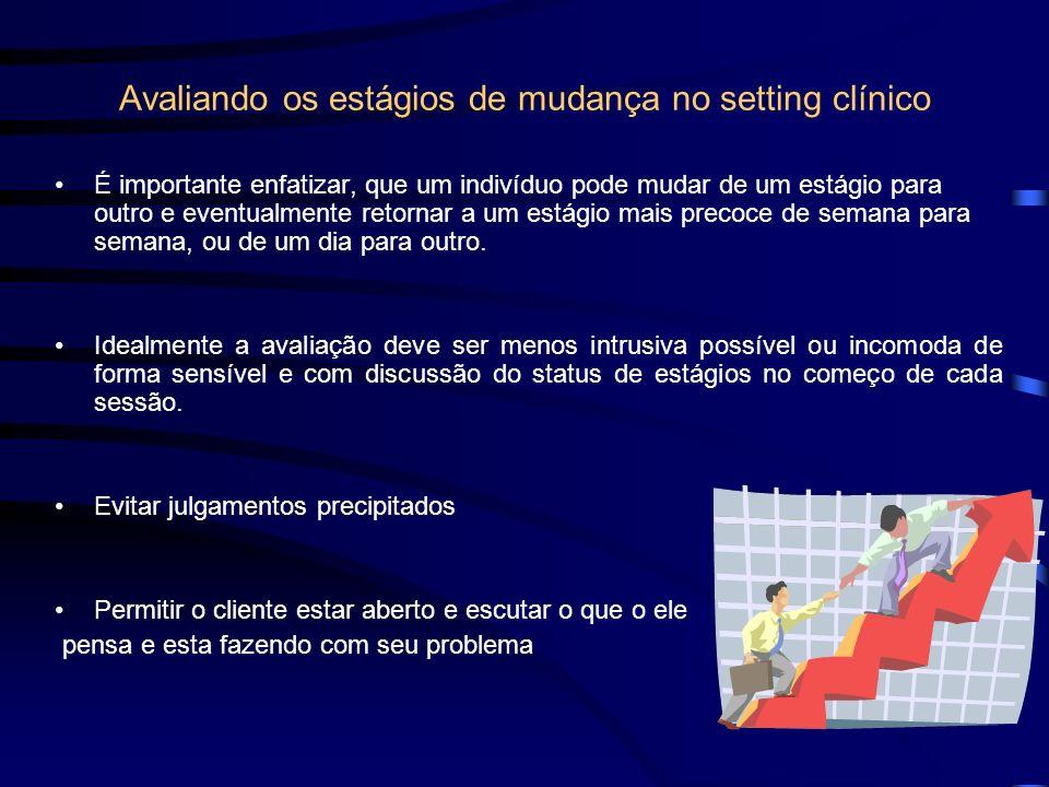 Avaliando os estágios de mudança no setting clínico É importante enfatizar, que um indivíduo pode mudar de um estágio para outro e eventualmente retor