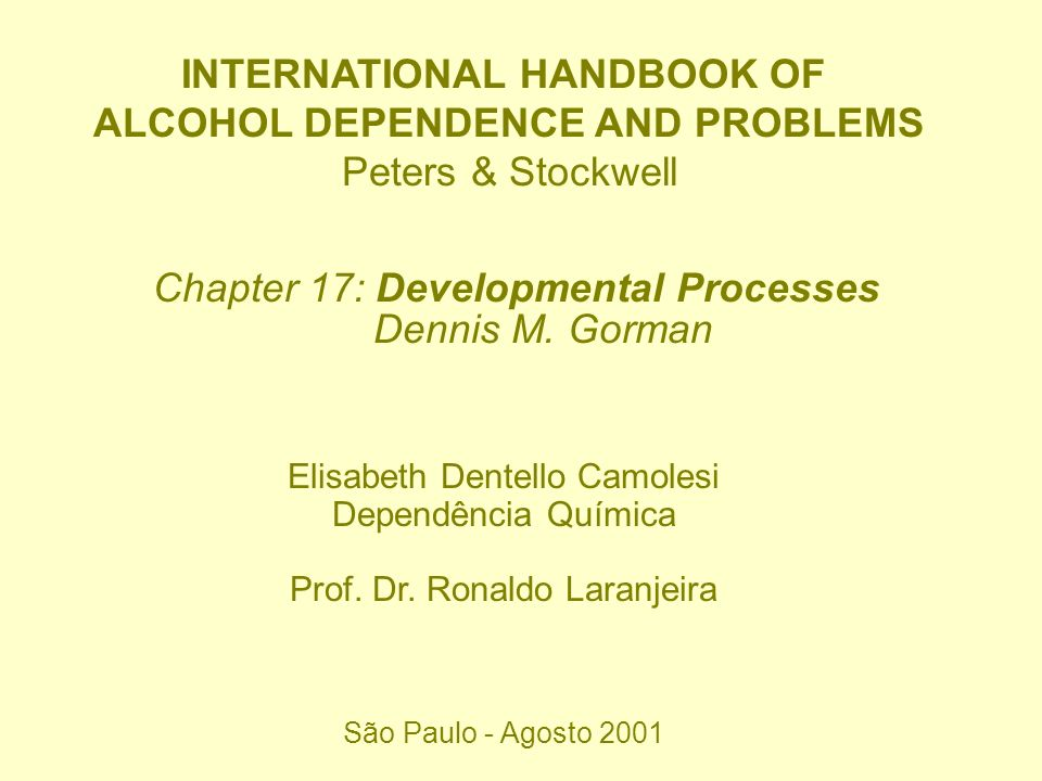 INTERNATIONAL HANDBOOK OF ALCOHOL DEPENDENCE AND PROBLEMS Peters & Stockwell Chapter 17: Developmental Processes Dennis M. Gorman Elisabeth Dentello C