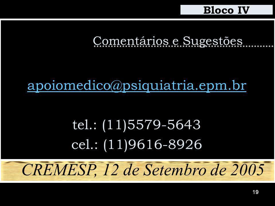 19 Comentários e Sugestões apoiomedico@psiquiatria.epm.br tel.: (11)5579-5643 cel.: (11)9616-8926 Bloco IV CREMESP, 12 de Setembro de 2005