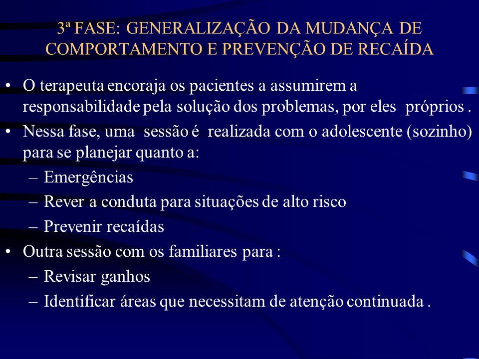 3ª FASE: GENERALIZAÇÃO DA MUDANÇA DE COMPORTAMENTO E PREVENÇÃO DE RECAÍDA O terapeuta encoraja os pacientes a assumirem a responsabilidade pela soluçã