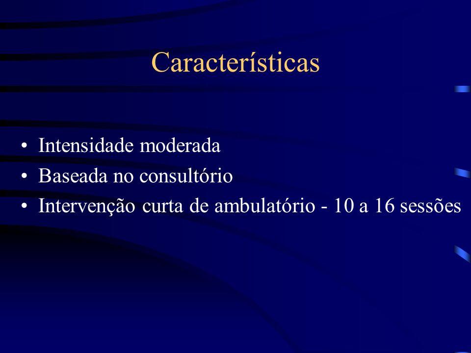 Características Intensidade moderada Baseada no consultório Intervenção curta de ambulatório - 10 a 16 sessões