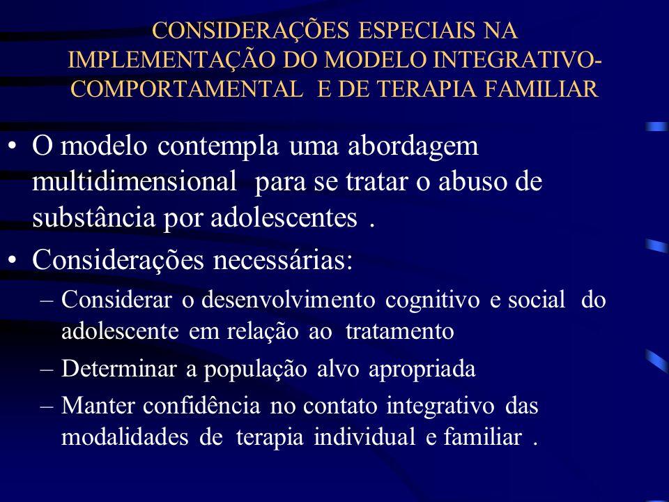 CONSIDERAÇÕES ESPECIAIS NA IMPLEMENTAÇÃO DO MODELO INTEGRATIVO- COMPORTAMENTAL E DE TERAPIA FAMILIAR O modelo contempla uma abordagem multidimensional