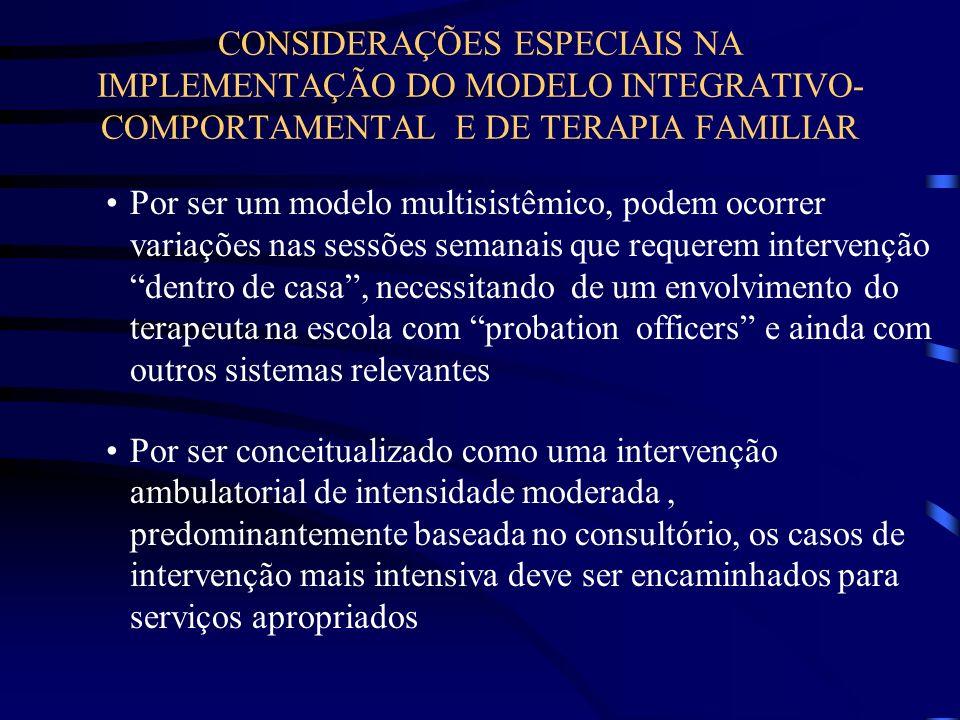CONSIDERAÇÕES ESPECIAIS NA IMPLEMENTAÇÃO DO MODELO INTEGRATIVO- COMPORTAMENTAL E DE TERAPIA FAMILIAR Por ser um modelo multisistêmico, podem ocorrer v