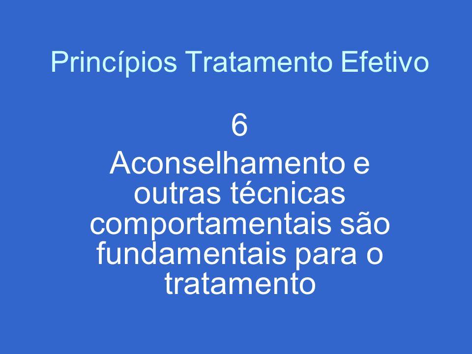Princípios Tratamento Efetivo 6 Aconselhamento e outras técnicas comportamentais são fundamentais para o tratamento