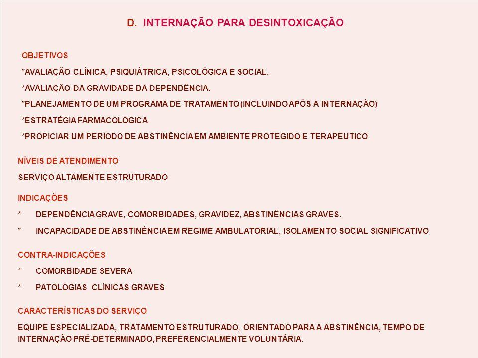 D.INTERNAÇÃO PARA DESINTOXICAÇÃO OBJETIVOS *AVALIAÇÃO CLÍNICA, PSIQUIÁTRICA, PSICOLÓGICA E SOCIAL.