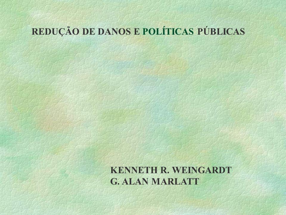 REDUÇÃO DE DANOS E POLÍTICAS PÚBLICAS KENNETH R. WEINGARDT G. ALAN MARLATT