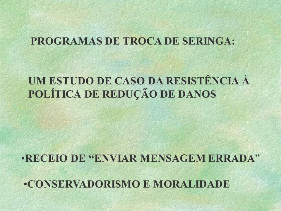 PROGRAMAS DE TROCA DE SERINGA: UM ESTUDO DE CASO DA RESISTÊNCIA À POLÍTICA DE REDUÇÃO DE DANOS RECEIO DE ENVIAR MENSAGEM ERRADA CONSERVADORISMO E MORA