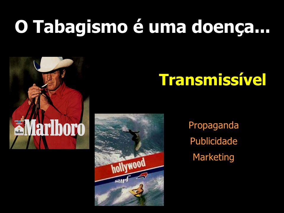 O Tabagismo é uma doença... Transmissível Propaganda Publicidade Marketing