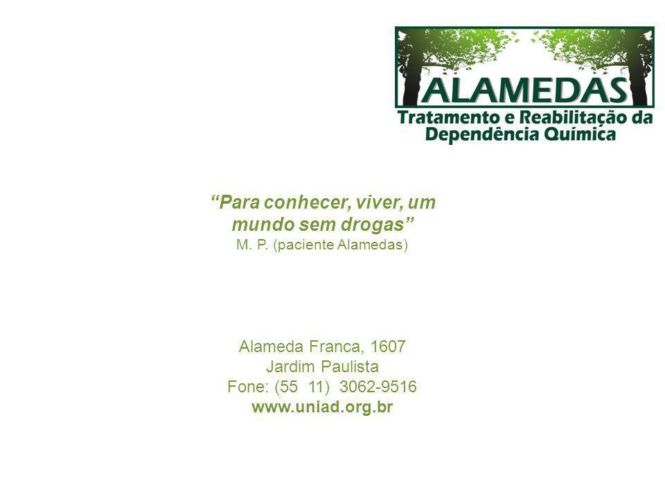 Alameda Franca, 1607 Jardim Paulista Fone: (55 11) 3062-9516 www.uniad.org.br Para conhecer, viver, um mundo sem drogas M. P. (paciente Alamedas)