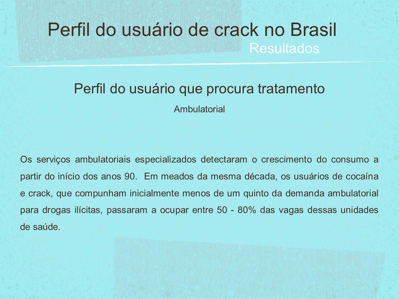 Perfil do usuário que procura tratamento Ambulatorial Os serviços ambulatoriais especializados detectaram o crescimento do consumo a partir do início