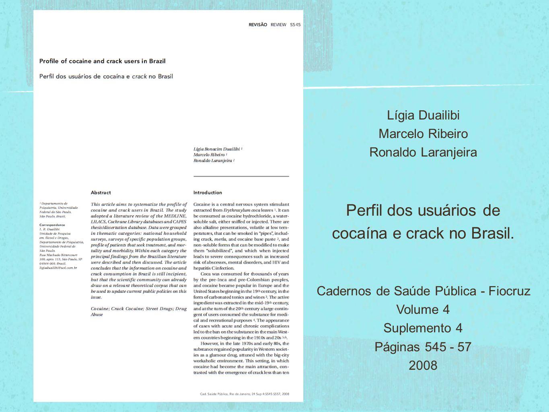 Lígia Duailibi Marcelo Ribeiro Ronaldo Laranjeira Perfil dos usuários de cocaína e crack no Brasil. Cadernos de Saúde Pública - Fiocruz Volume 4 Suple