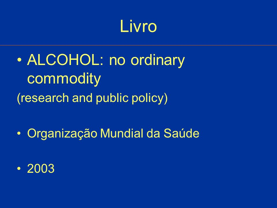 Livro ALCOHOL: no ordinary commodity (research and public policy) Organização Mundial da Saúde 2003